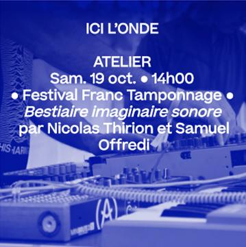 19 oct. 14h • Festival Franc Tamponnage : Atelier Bestiaire imaginaire sonore