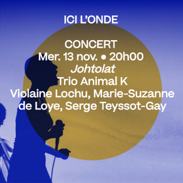 13 nov. 20h • Johtolat, Trio Animal K : Violaine Lochu, Marie-Suzanne de Loye, Serge Teyssot-Gay
