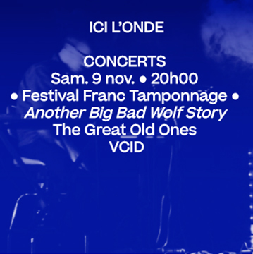 9 nov. 20h • Festival Franc Tamponnage : Another Big Bad Wolf Story + The Great Old Ones + VCID